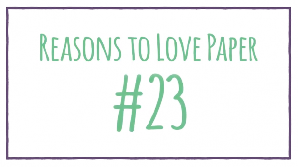 Reasons to Love Paper #23