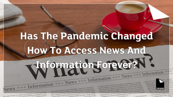 Has the pandemic changed how to access news and information forever?